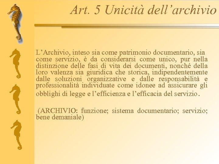 Art. 5 Unicità dell'archivio L'Archivio, inteso sia come patrimonio documentario, sia come servizio, è