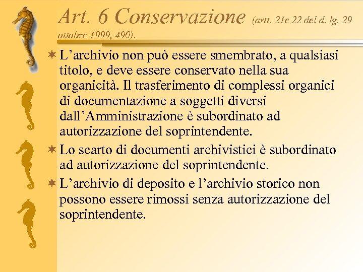 Art. 6 Conservazione (artt. 21 e 22 del d. lg. 29 ottobre 1999, 490).