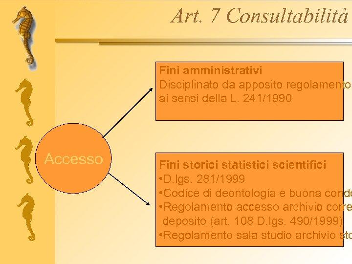 Art. 7 Consultabilità Fini amministrativi Disciplinato da apposito regolamento ai sensi della L. 241/1990