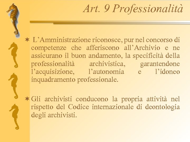 Art. 9 Professionalità ¬ L'Amministrazione riconosce, pur nel concorso di competenze che afferiscono all'Archivio