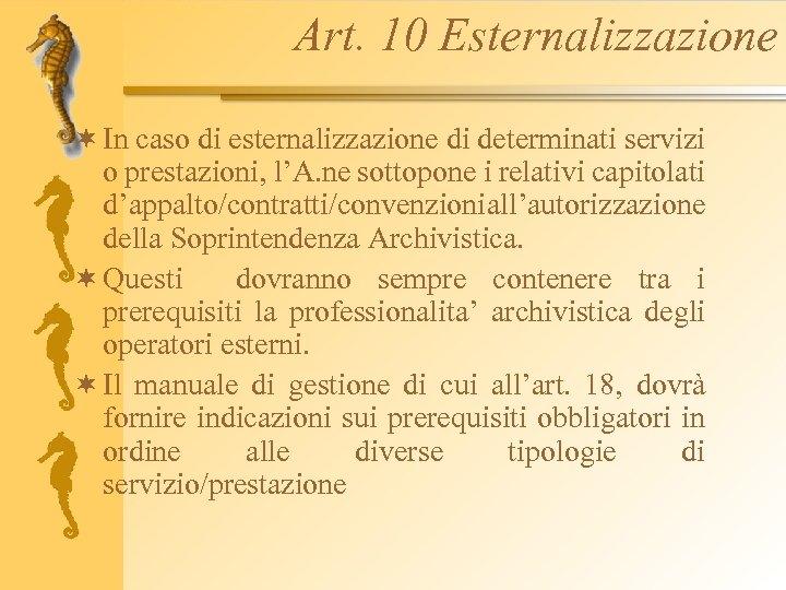 Art. 10 Esternalizzazione ¬ In caso di esternalizzazione di determinati servizi o prestazioni, l'A.
