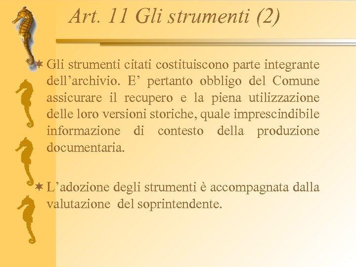 Art. 11 Gli strumenti (2) ¬ Gli strumenti citati costituiscono parte integrante dell'archivio. E'