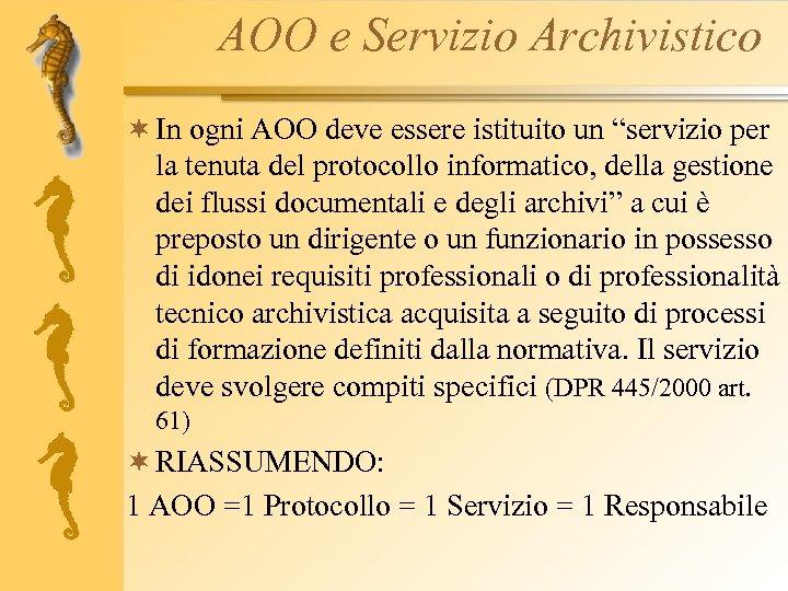 """AOO e Servizio Archivistico ¬ In ogni AOO deve essere istituito un """"servizio per"""