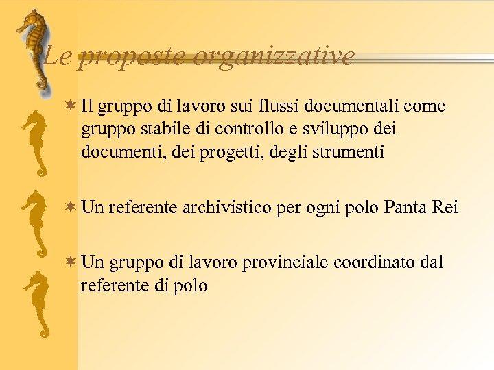 Le proposte organizzative ¬ Il gruppo di lavoro sui flussi documentali come gruppo stabile