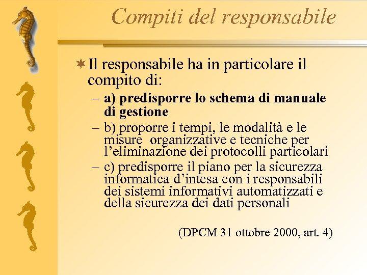 Compiti del responsabile ¬Il responsabile ha in particolare il compito di: – a) predisporre