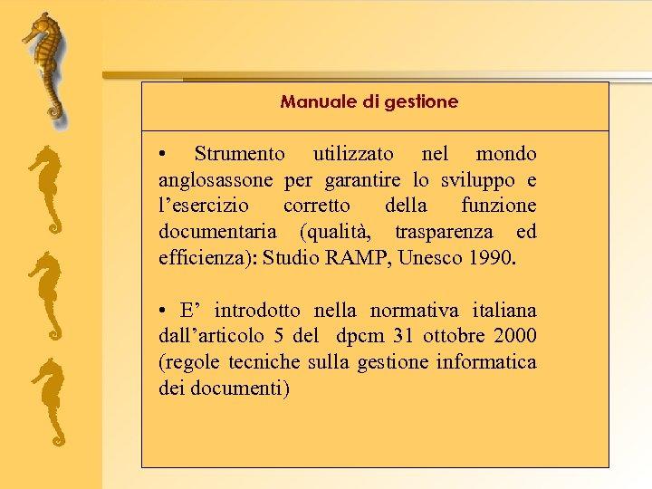 Manuale di gestione • Strumento utilizzato nel mondo anglosassone per garantire lo sviluppo e