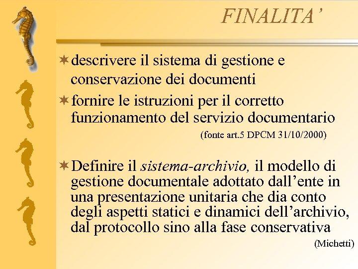 FINALITA' ¬descrivere il sistema di gestione e conservazione dei documenti ¬fornire le istruzioni per