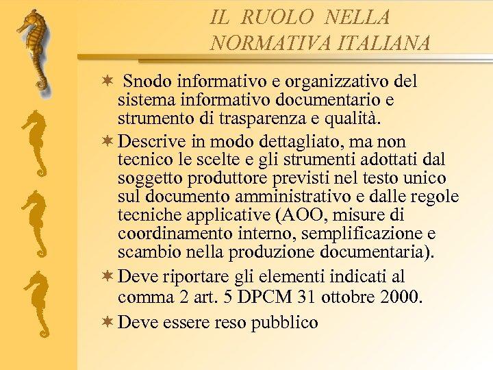 IL RUOLO NELLA NORMATIVA ITALIANA ¬ Snodo informativo e organizzativo del sistema informativo documentario
