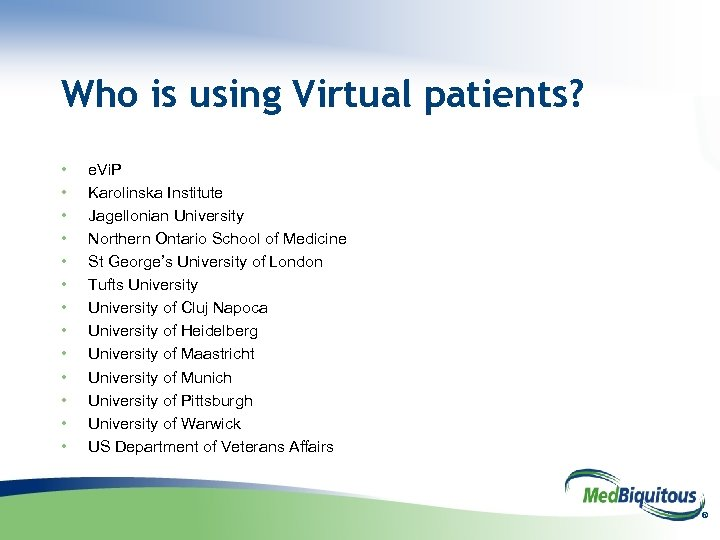 Who is using Virtual patients? • • • • e. Vi. P Karolinska Institute