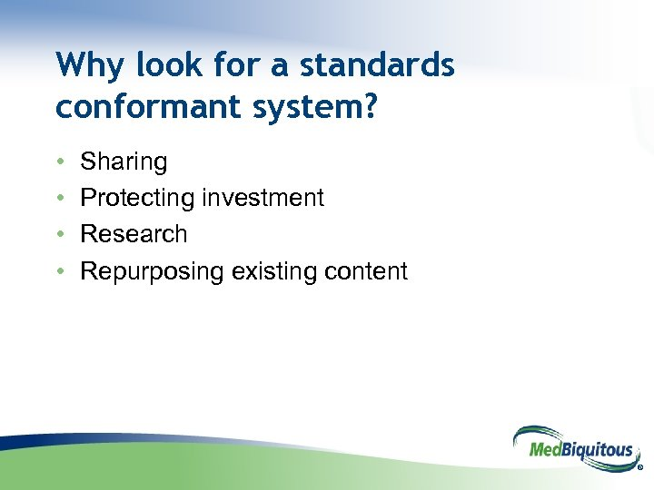 Why look for a standards conformant system? • • Sharing Protecting investment Research Repurposing