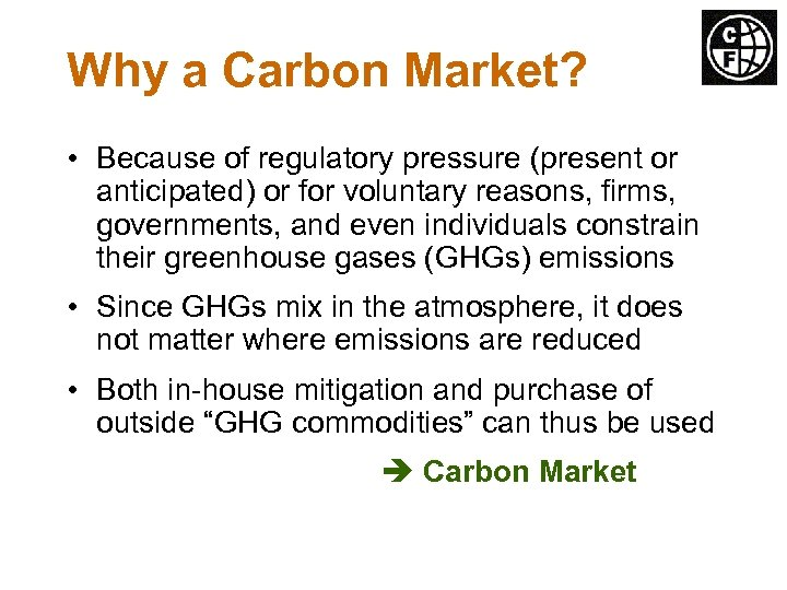 Why a Carbon Market? • Because of regulatory pressure (present or anticipated) or for