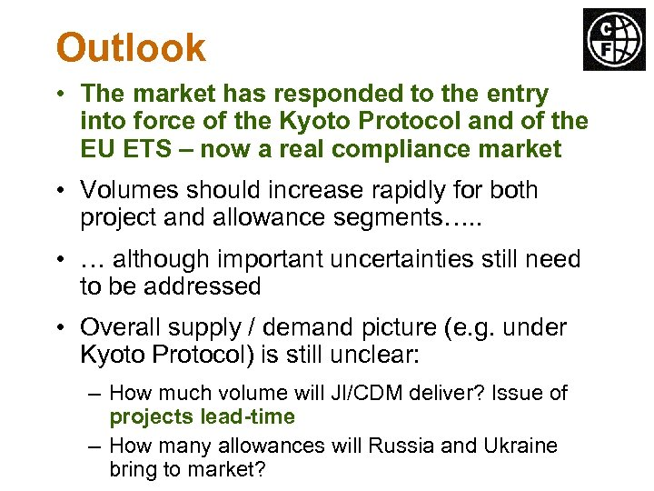 Outlook • The market has responded to the entry into force of the Kyoto