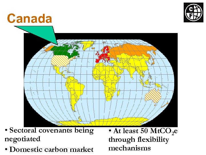 Canada • Sectoral covenants being negotiated • Domestic carbon market • At least 50