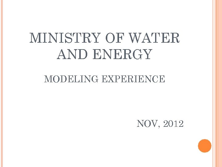 MINISTRY OF WATER AND ENERGY MODELING EXPERIENCE NOV, 2012
