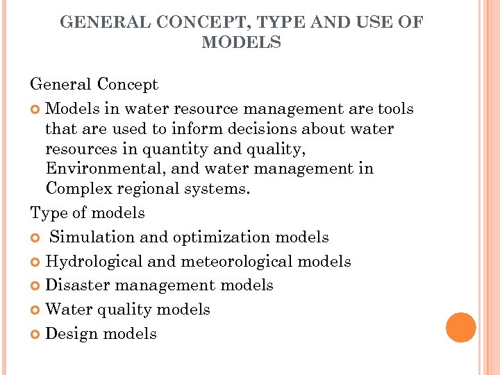 GENERAL CONCEPT, TYPE AND USE OF MODELS General Concept Models in water resource management