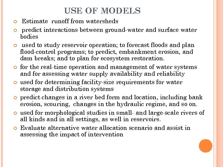USE OF MODELS Estimate runoff from watersheds predict interactions between ground-water and surface water