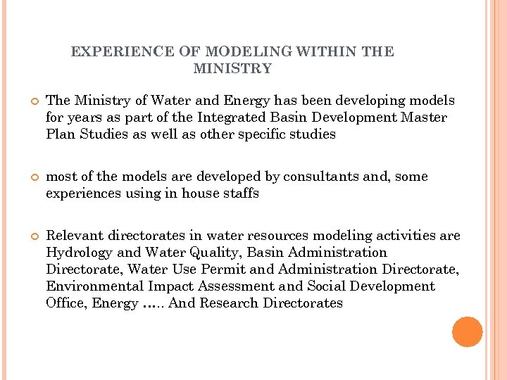 EXPERIENCE OF MODELING WITHIN THE MINISTRY The Ministry of Water and Energy has been