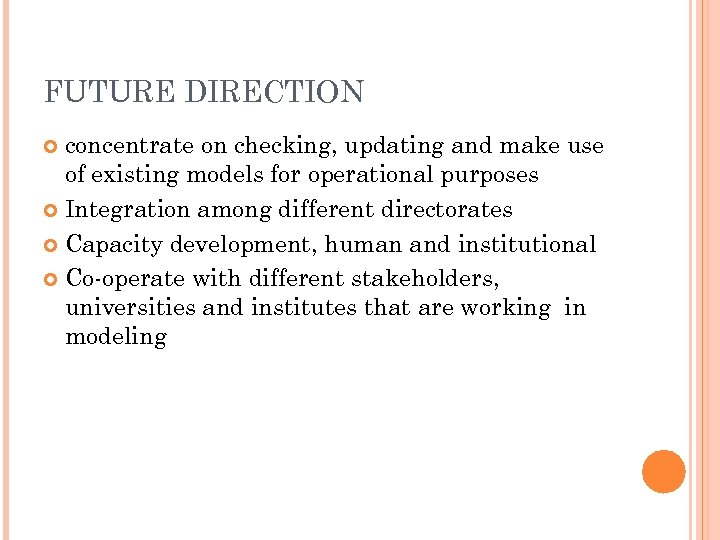 FUTURE DIRECTION concentrate on checking, updating and make use of existing models for operational