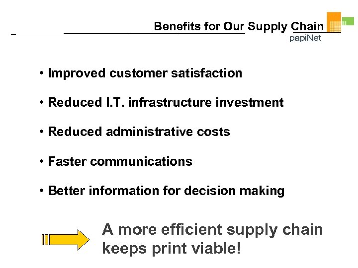 Benefits for Our Supply Chain • Improved customer satisfaction • Reduced I. T. infrastructure