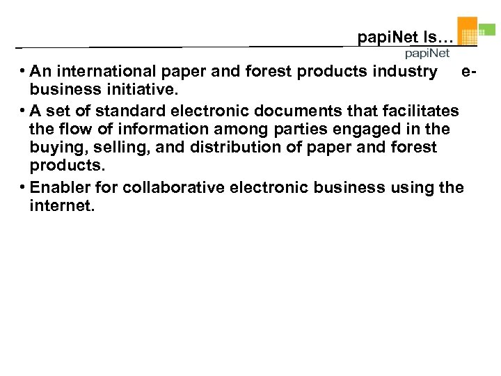 papi. Net Is… • An international paper and forest products industry ebusiness initiative. •