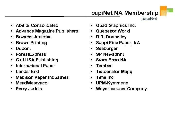 papi. Net NA Membership • • • Abitibi-Consolidated Advance Magazine Publishers Bowater America Brown