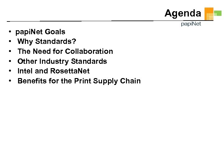 Agenda • • • papi. Net Goals Why Standards? The Need for Collaboration Other