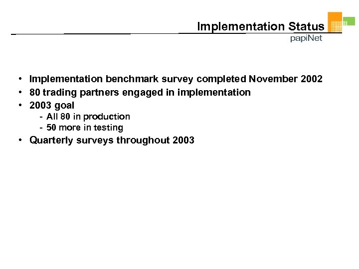 Implementation Status • Implementation benchmark survey completed November 2002 • 80 trading partners engaged
