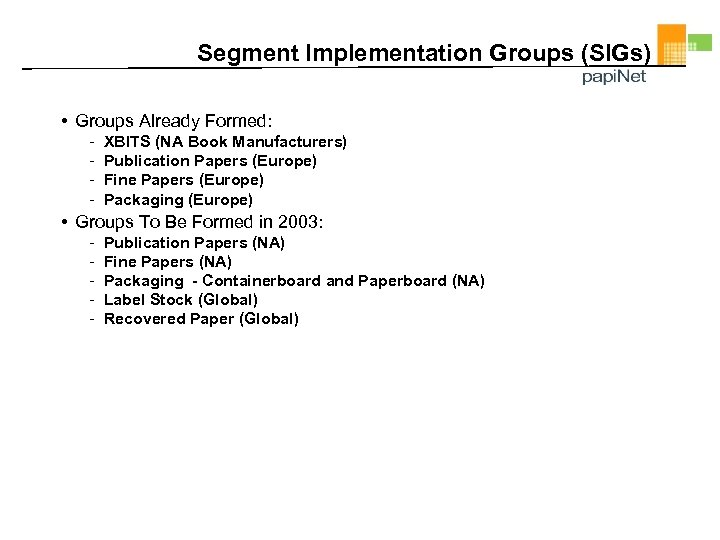 Segment Implementation Groups (SIGs) • Groups Already Formed: - XBITS (NA Book Manufacturers) Publication