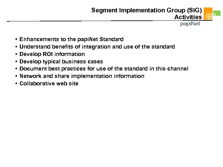 Segment Implementation Group (SIG) Activities • • Enhancements to the papi. Net Standard Understand