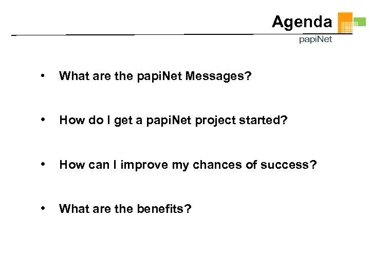 Agenda • What are the papi. Net Messages? • How do I get a