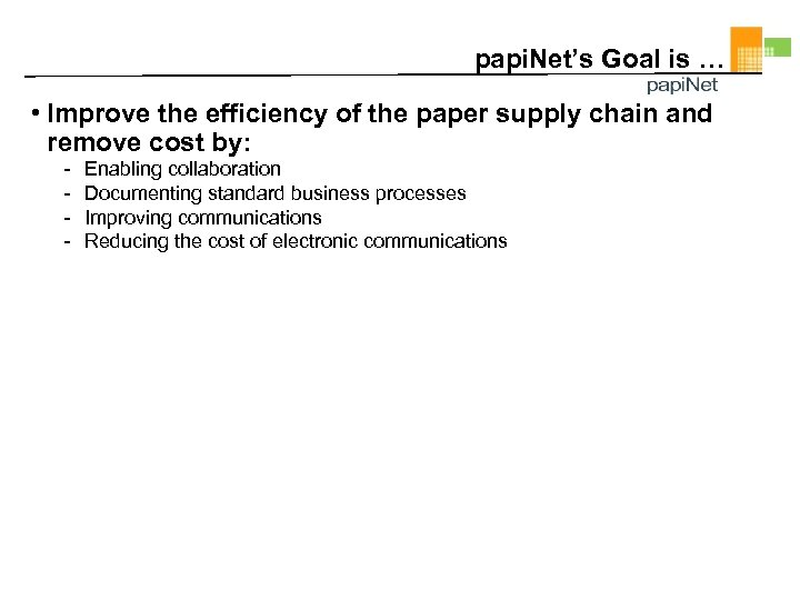 papi. Net's Goal is … • Improve the efficiency of the paper supply chain