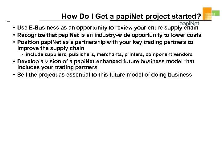 How Do I Get a papi. Net project started? • Use E-Business as an
