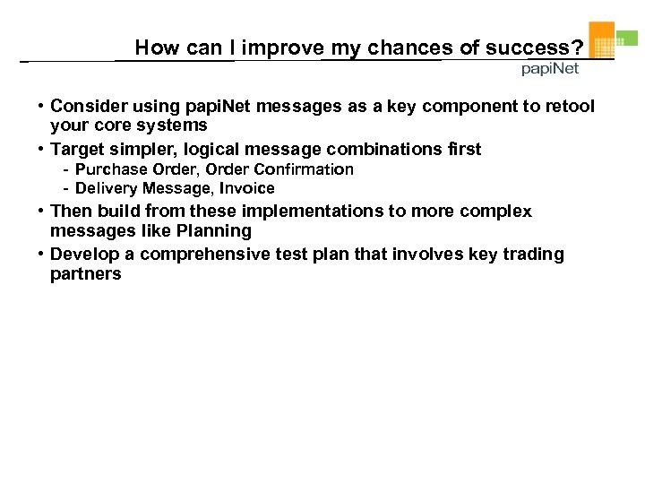 How can I improve my chances of success? • Consider using papi. Net messages
