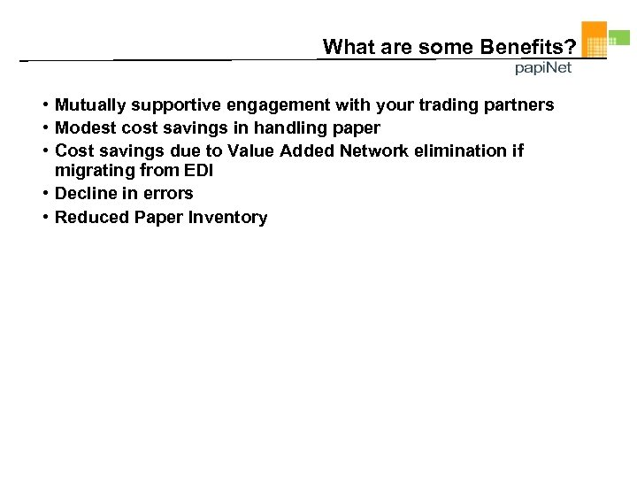 What are some Benefits? • Mutually supportive engagement with your trading partners • Modest