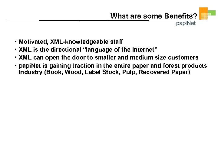 "What are some Benefits? • • Motivated, XML-knowledgeable staff XML is the directional ""language"