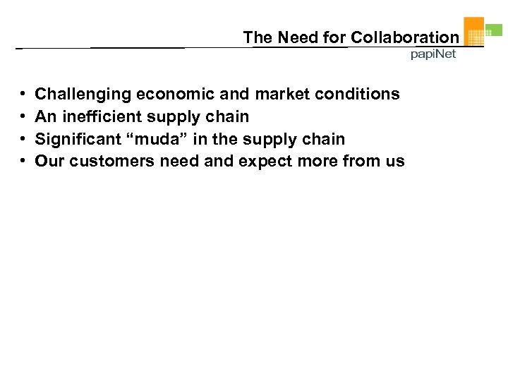 The Need for Collaboration • • Challenging economic and market conditions An inefficient supply