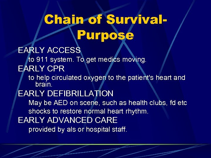 Chain of Survival. Purpose EARLY ACCESS to 911 system. To get medics moving. EARLY