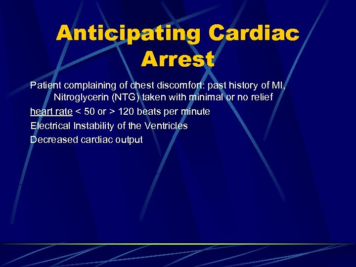 Anticipating Cardiac Arrest Patient complaining of chest discomfort: past history of MI, Nitroglycerin (NTG)