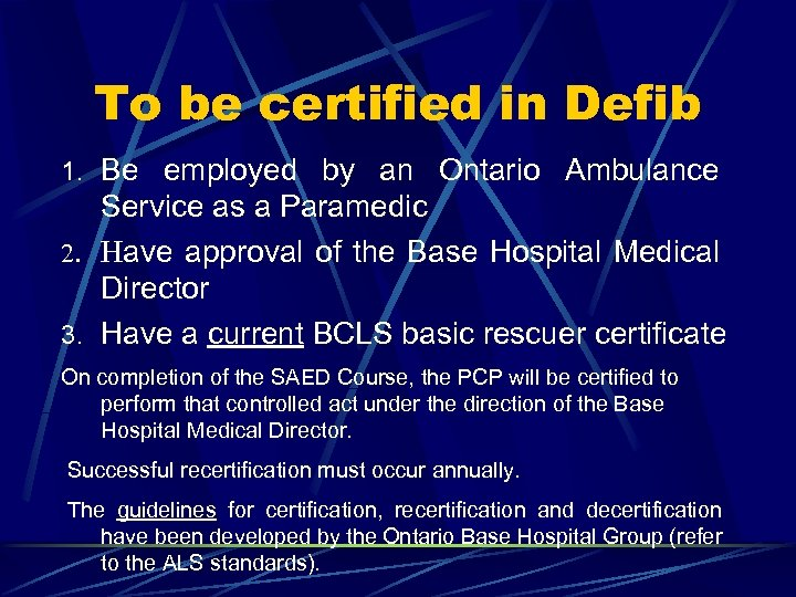 To be certified in Defib 1. Be employed by an Ontario Ambulance Service as