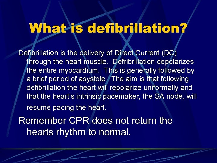 What is defibrillation? Defibrillation is the delivery of Direct Current (DC) through the heart