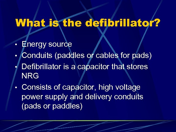 What is the defibrillator? • Energy source • Conduits (paddles or cables for pads)
