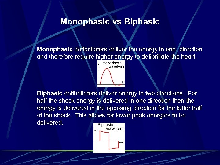 Monophasic vs Biphasic Monophasic defibrillators deliver the energy in one direction and therefore require