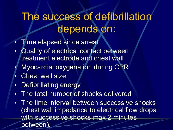 The success of defibrillation depends on: • Time elapsed since arrest • Quality of