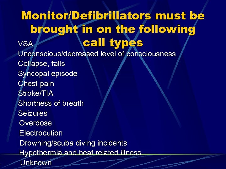 Monitor/Defibrillators must be brought in on the following VSA call types Unconscious/decreased level of