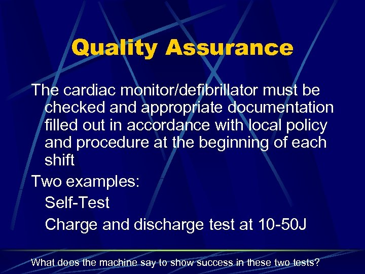 Quality Assurance The cardiac monitor/defibrillator must be checked and appropriate documentation filled out in