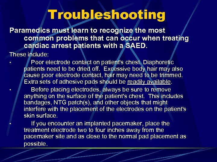 Troubleshooting Paramedics must learn to recognize the most common problems that can occur when