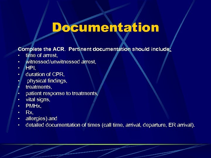 Documentation Complete the ACR. Pertinent documentation should include: • time of arrest, • witnessed/unwitnessed