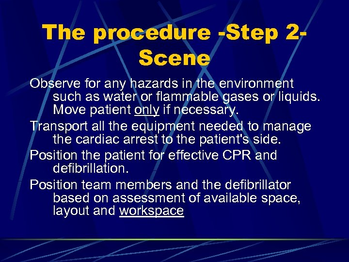 The procedure -Step 2 Scene Observe for any hazards in the environment such as