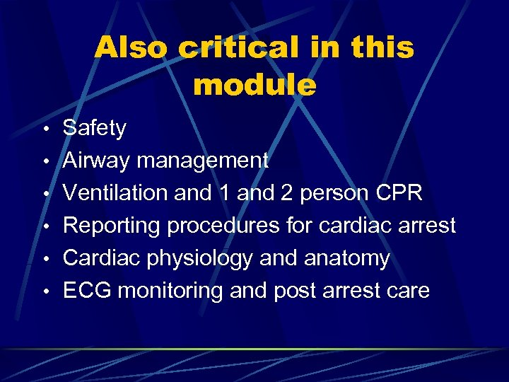 Also critical in this module • Safety • Airway management • Ventilation and 1