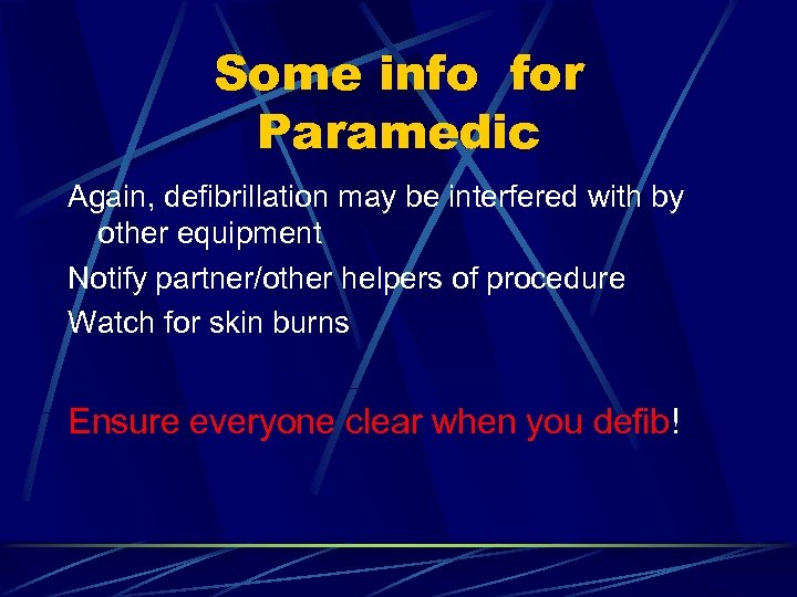 Some info for Paramedic Again, defibrillation may be interfered with by other equipment Notify